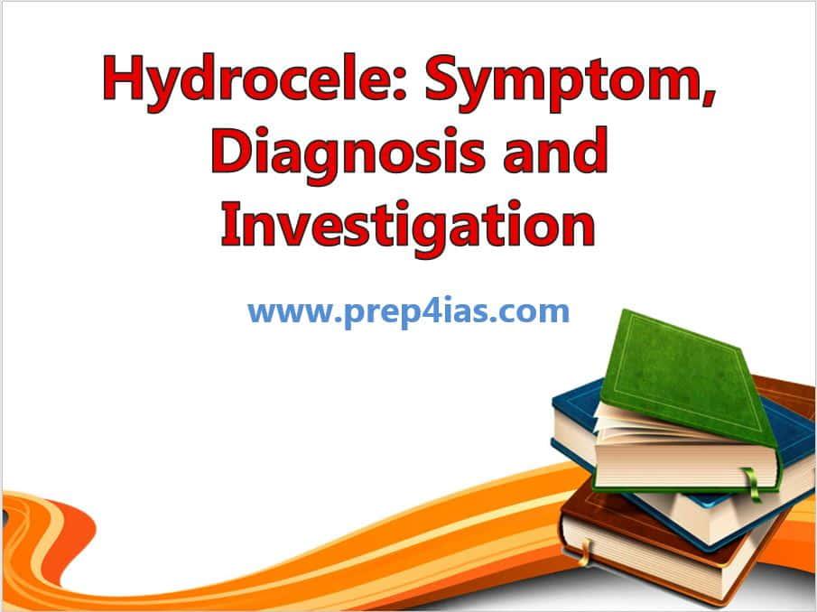 Hydrocele: Symptom, Diagnosis and Investigation | Medical Test for UPSC